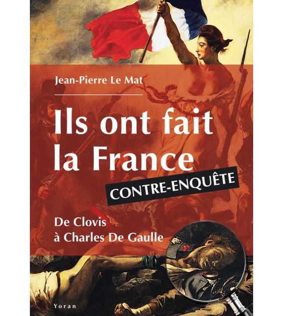 Ils ont fait la France Contre-enquête De Clovis à Charles De Gaulle