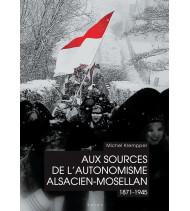 Aux sources de l 'autonomisme alsacien-mosellan (1871-1945)