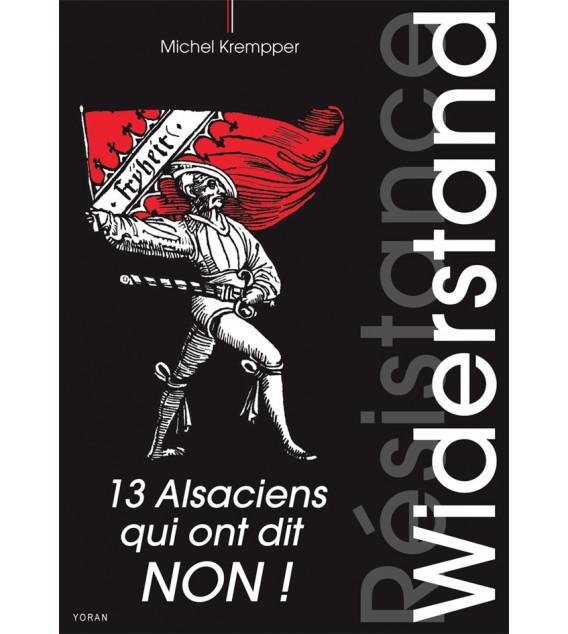WIDERSTAND,  13 Alsaciens qui ont dit non!