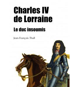 Charles IV de Lorraine (1604-1675) Le duc insoumis